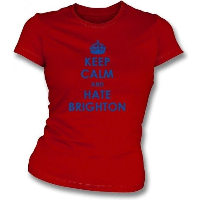 Keep Calm And Hate Brighton Women's Slimfit T-shirt (Crystal Palace)