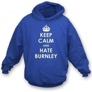 Keep Calm And Hate Burnley Hooded Sweatshirt (Blackburn Rovers)