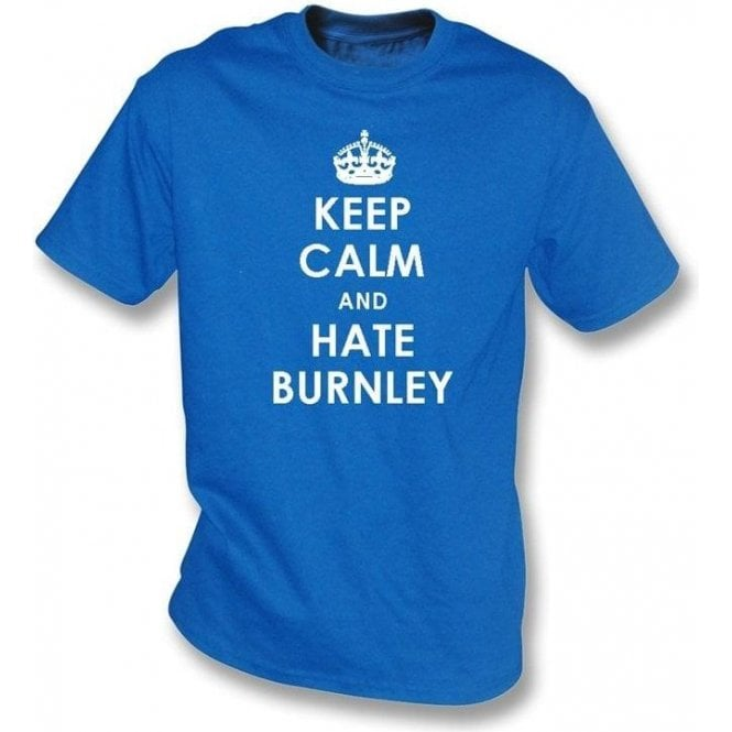 Keep Calm And Hate Burnley T-shirt (Blackburn Rovers)