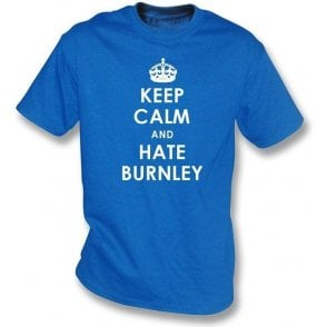 Keep Calm And Hate Burnley T-shirt (Blackburn Rovers)