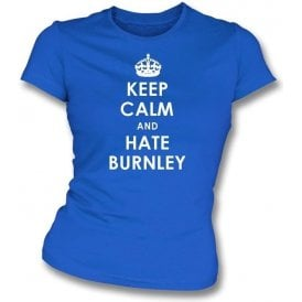 Keep Calm And Hate Burnley Women's Slimfit T-shirt (Blackburn Rovers)