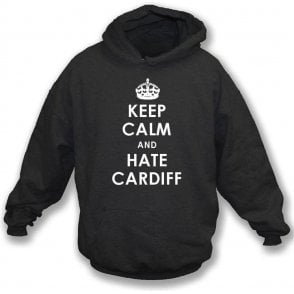 Keep Calm And Hate Cardiff Hooded Sweatshirt (Swansea City)