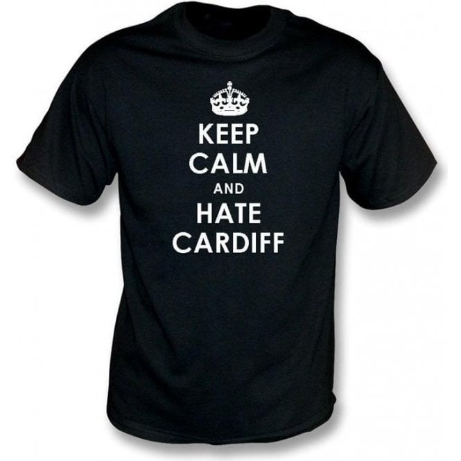 Keep Calm And Hate Cardiff T-shirt (Swansea City)