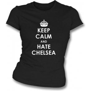 Keep Calm And Hate Chelsea Women's Slimfit T-shirt (Fulham)