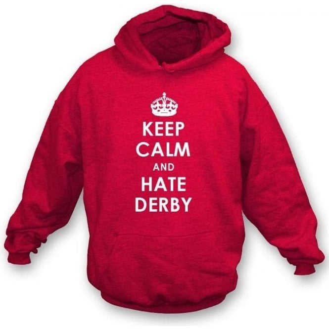 Keep Calm And Hate Derby Hooded Sweatshirt (Nottingham Forest)
