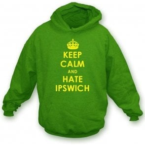 Keep Calm And Hate Ipswich Hooded Sweatshirt (Norwich City)