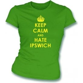 Keep Calm And Hate Ipswich Women's Slimfit T-shirt (Norwich City)