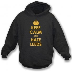 Keep Calm And Hate Leeds Hooded Sweatshirt (Hull City)