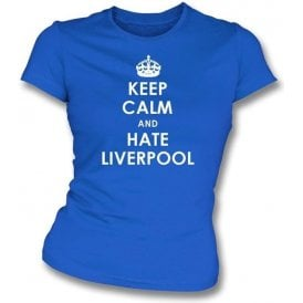 Keep Calm And Hate Liverpool Women's Slimfit T-shirt (Everton)