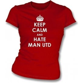 Keep Calm And Hate Man Utd Women's Slimfit T-shirt (Liverpool)