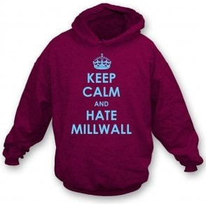 Keep Calm And Hate Millwall Hooded Sweatshirt (West Ham)