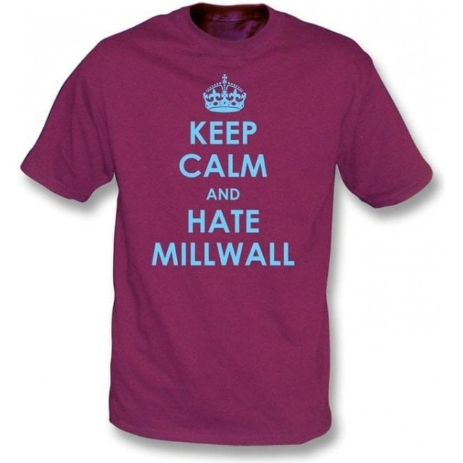 Keep Calm And Hate Millwall T-shirt (West Ham)