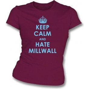 Keep Calm And Hate Millwall Women's Slimfit T-shirt (West Ham)