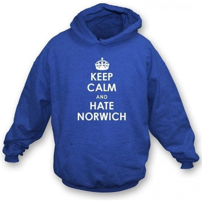 Keep Calm And Hate Norwich Hooded Sweatshirt (Ipswich Town)