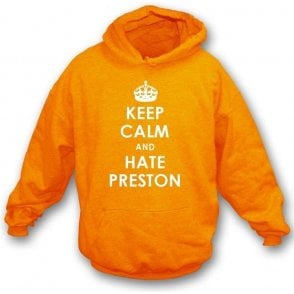 Keep Calm And Hate Preston Hooded Sweatshirt (Blackpool)