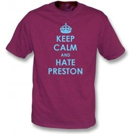 Keep Calm And Hate Preston T-shirt (Burnley)