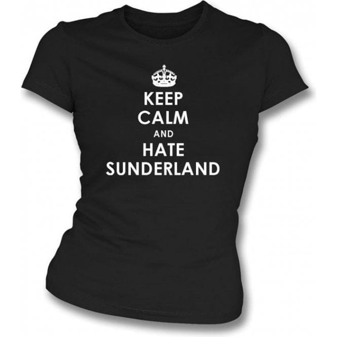Keep Calm And Hate Sunderland Women's Slimfit T-shirt (Newcastle United)