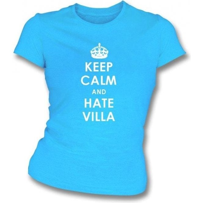 Keep Calm And Hate Villa Women's Slimfit T-shirt (Coventry City)