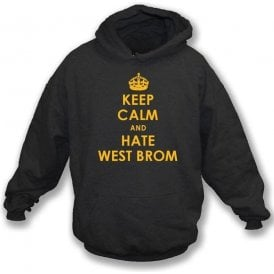 Keep Calm And Hate West Brom Hooded Sweatshirt (Wolves)