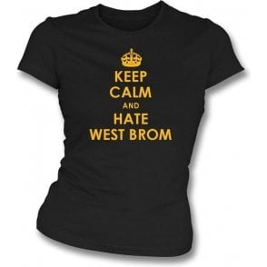 Keep Calm And Hate West Brom Women's Slimfit T-shirt (Wolves)
