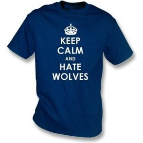 Keep Calm And Hate Wolves T-shirt (West Brom)