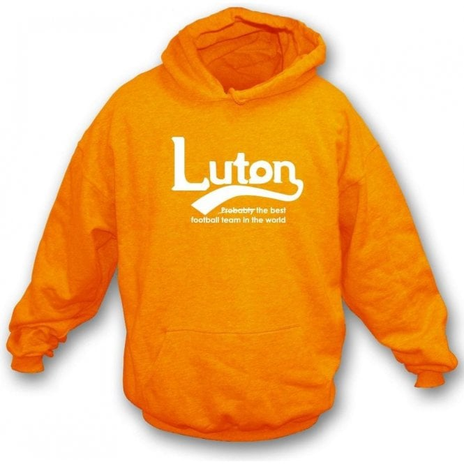 Luton - Best Team in the World Hooded Sweatshirt