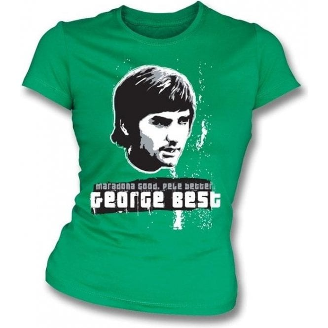 Maradona Good, Pele Better, George Best Womens Slim Fit T-Shirt (Green)