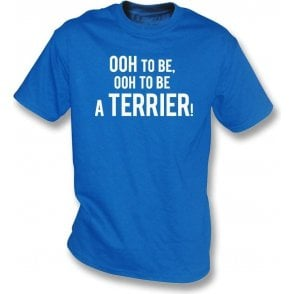 Ooh To Be A Terrier T-Shirt (Huddersfield Town)