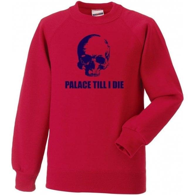 (Crystal) Palace Till I Die Sweatshirt