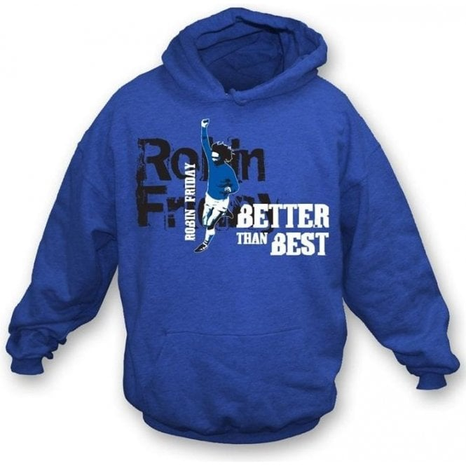 Robin Friday (Cardiff) - Better than Best hooded sweatshirt