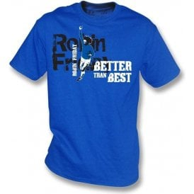 Robin Friday (Cardiff) - Better than Best t-shirt