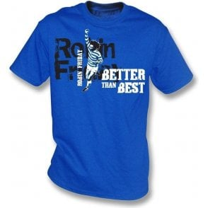 Robin Friday (Reading) - Better than Best t-shirt