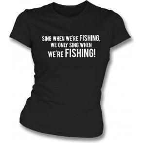 Sing When We're Fishing (Grimsby Town) Womens Slim Fit T-Shirt