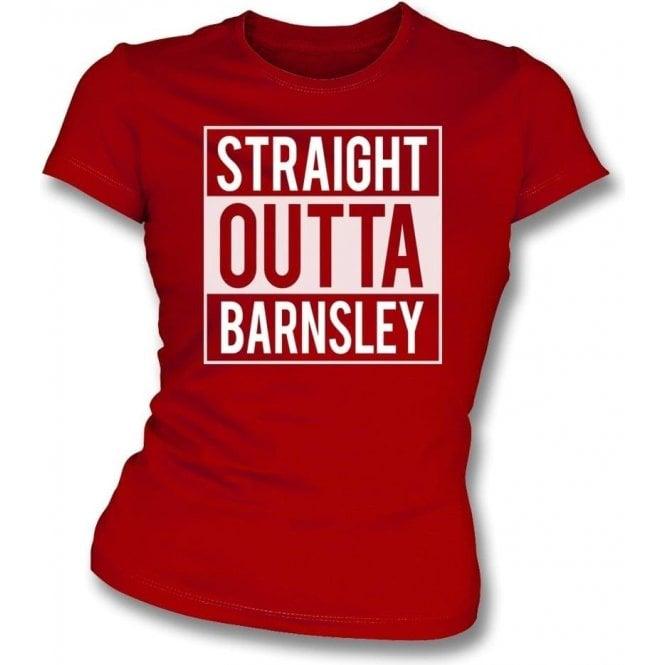 Straight Outta Barnsley Womens Slim Fit T-Shirt