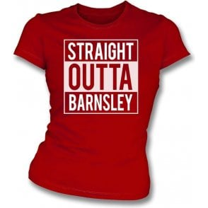 Straight Outta Barnsley Womens Slim Fit T-Shirt