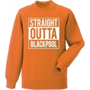 Straight Outta Blackpool Sweatshirt