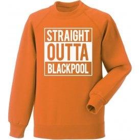 Straight Outta Blackpool Sweatshirt