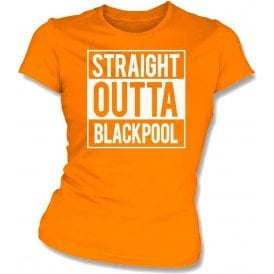 Straight Outta Blackpool Womens Slim Fit T-Shirt