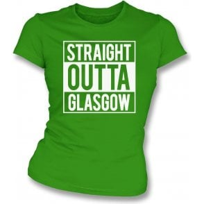 Straight Outta Glasgow (Celtic) Womens Slim Fit T-Shirt