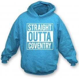 Straight Outta Coventry Hooded Sweatshirt
