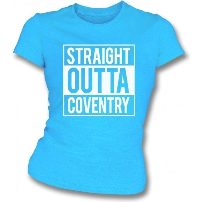 Straight Outta Coventry Womens Slim Fit T-Shirt