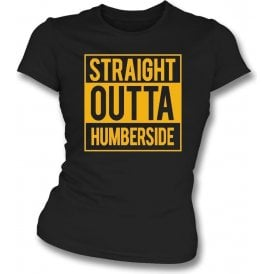 Straight Outta Humberside (Hull City) Womens Slim Fit T-Shirt