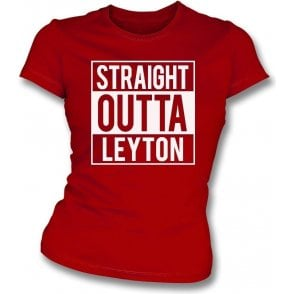 Straight Outta Leyton (Orient) Womens Slim Fit T-Shirt