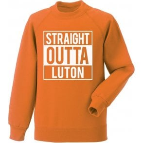 Straight Outta Luton Sweatshirt