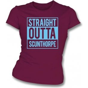 Straight Outta Scunthorpe Womens Slim Fit T-Shirt