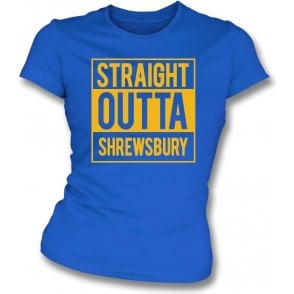 Straight Outta Shrewsbury Womens Slim Fit T-Shirt