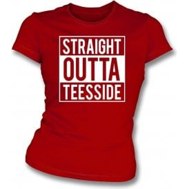 Straight Outta Teesside (Middlesbrough) Womens Slim Fit T-Shirt