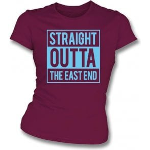Straight Outta The East End (West Ham) Womens Slim Fit T-Shirt