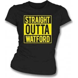 Straight outta Watford Womens Slim Fit T-Shirt