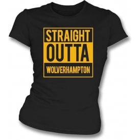 Straight Outta Wolverhampton Womens Slim Fit T-Shirt